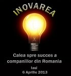"""Workshop-ul """"Inovarea – calea spre succes a companiilor din România""""- Iaşi, 6 aprilie 2013"""